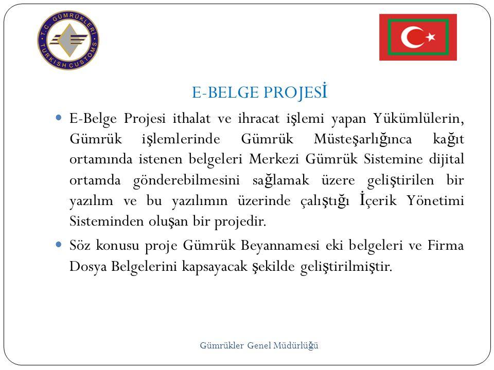 E-BELGE PROJES İ  E-Belge Projesi ithalat ve ihracat i ş lemi yapan Yükümlülerin, Gümrük i ş lemlerinde Gümrük Müste ş arlı ğ ınca ka ğ ıt ortamında