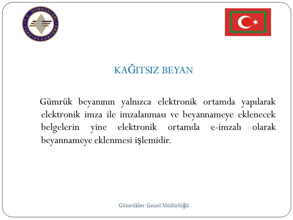 Gümrükler Genel Müdürlü ğ ü KA Ğ ITSIZ BEYAN Gümrük beyanının yalnızca elektronik ortamda yapılarak elektronik imza ile imzalanması ve beyannameye ekl