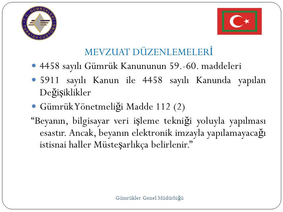 Gümrükler Genel Müdürlü ğ ü MEVZUAT DÜZENLEMELER İ  4458 sayılı Gümrük Kanununun 59.-60. maddeleri  5911 sayılı Kanun ile 4458 sayılı Kanunda yapıla