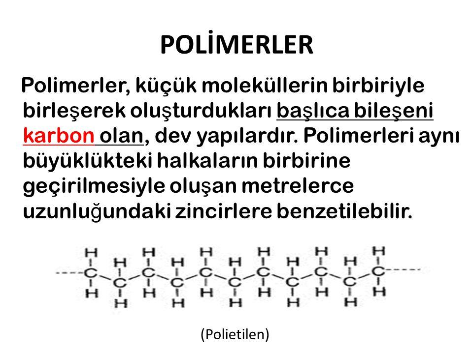 POLİMERLER Polimerler, küçük moleküllerin birbiriyle birle ş erek olu ş turdukları ba ş lıca bile ş eni karbon olan, dev yapılardır. Polimerleri aynı