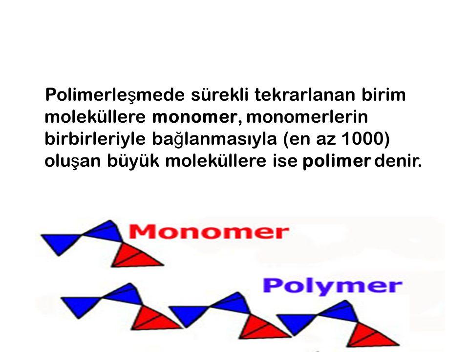 Polimerle ş mede sürekli tekrarlanan birim moleküllere monomer, monomerlerin birbirleriyle ba ğ lanmasıyla (en az 1000) olu ş an büyük moleküllere ise