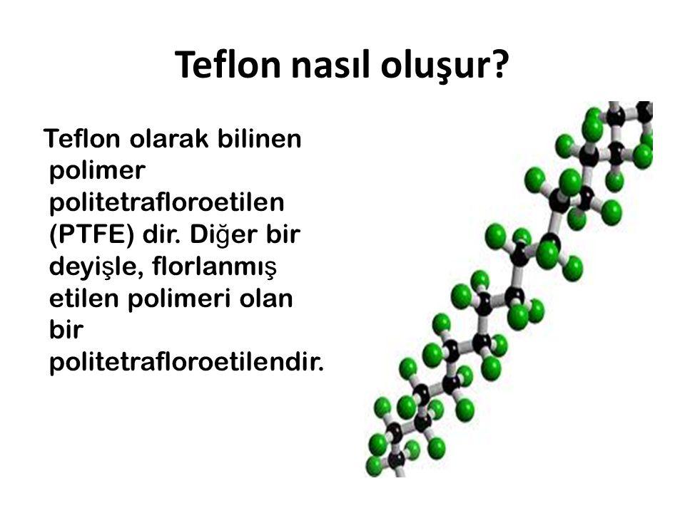 Teflon nasıl oluşur? Teflon olarak bilinen polimer politetrafloroetilen (PTFE) dir. Di ğ er bir deyi ş le, florlanmı ş etilen polimeri olan bir polite