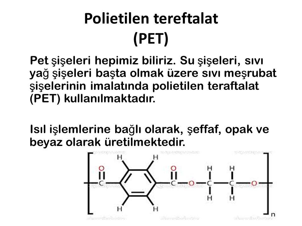 Polietilen tereftalat (PET) Pet ş i ş eleri hepimiz biliriz. Su ş i ş eleri, sıvı ya ğ ş i ş eleri ba ş ta olmak üzere sıvı me ş rubat ş i ş elerinin