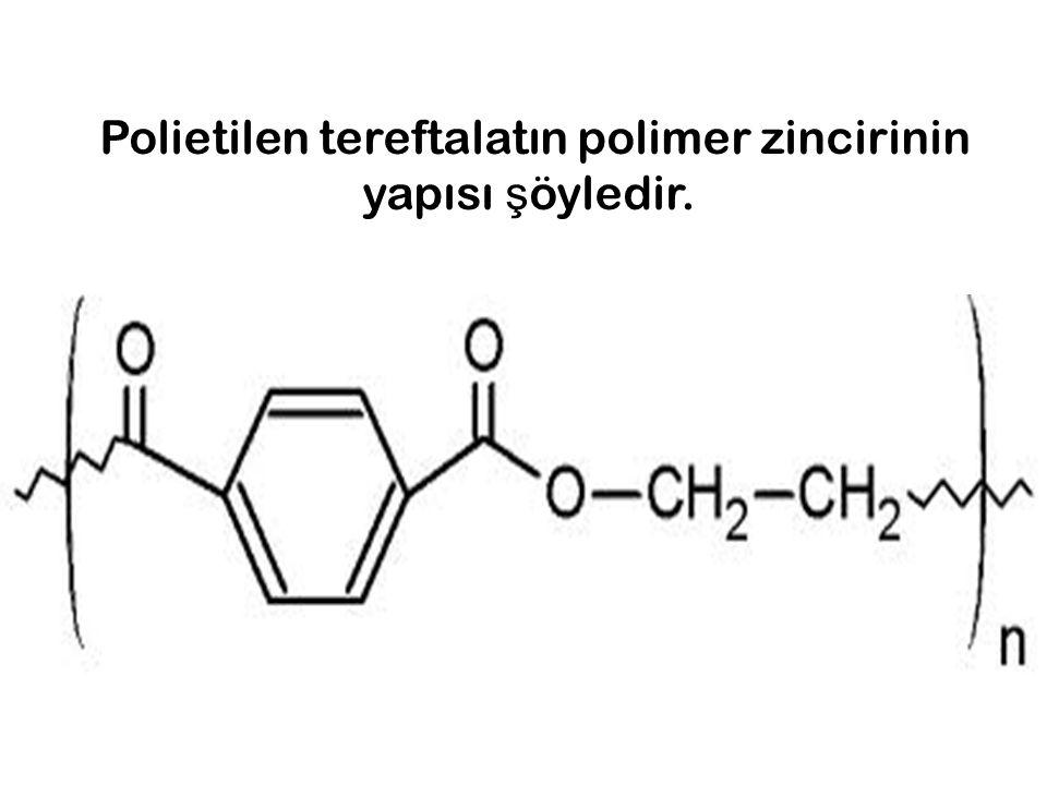 Polietilen tereftalatın polimer zincirinin yapısı ş öyledir.