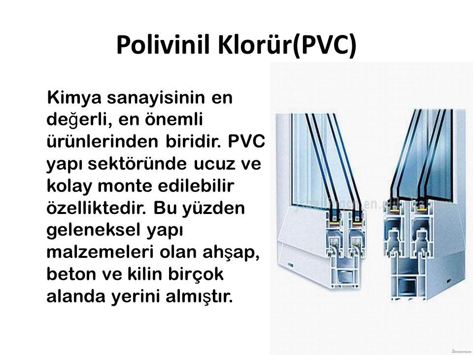 Polivinil Klorür(PVC) Kimya sanayisinin en de ğ erli, en önemli ürünlerinden biridir. PVC yapı sektöründe ucuz ve kolay monte edilebilir özelliktedir.