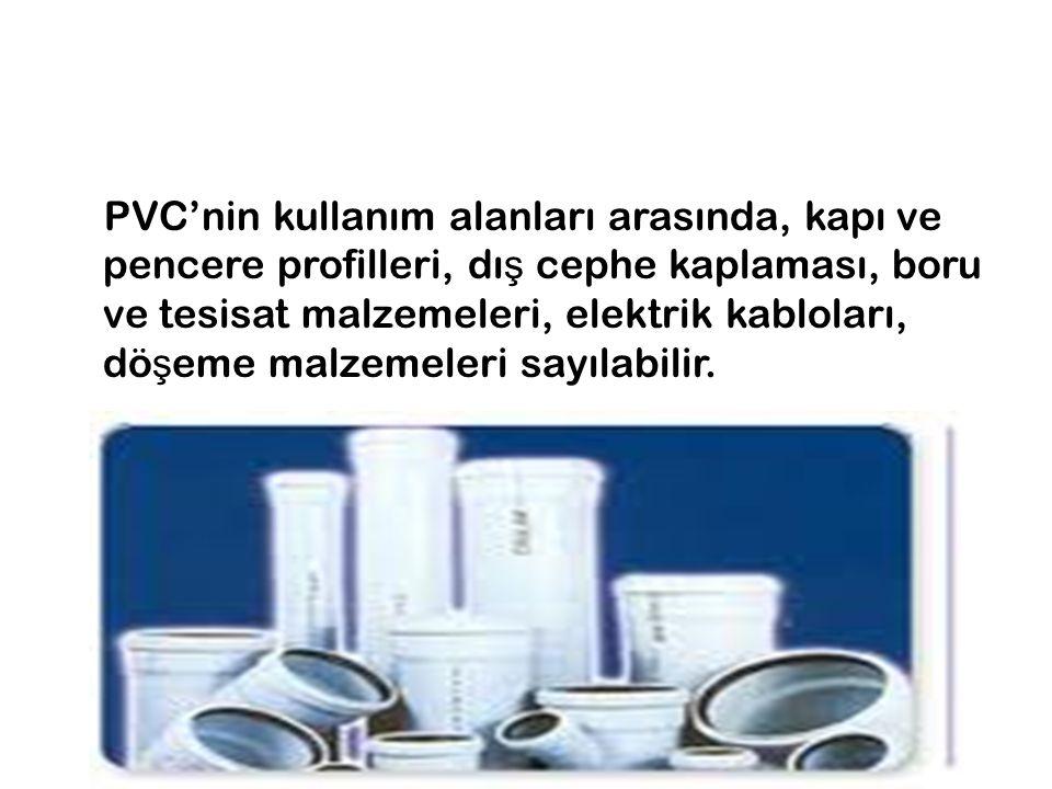 PVC'nin kullanım alanları arasında, kapı ve pencere profilleri, dı ş cephe kaplaması, boru ve tesisat malzemeleri, elektrik kabloları, dö ş eme malzemeleri sayılabilir.
