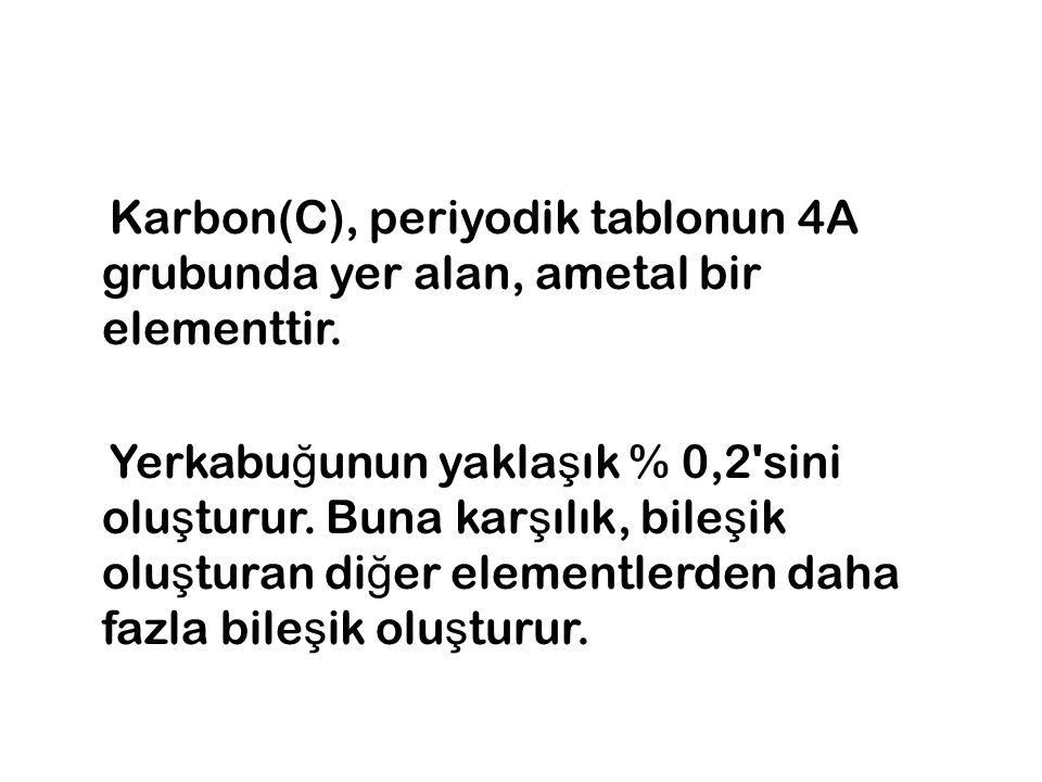 Karbon(C), periyodik tablonun 4A grubunda yer alan, ametal bir elementtir.