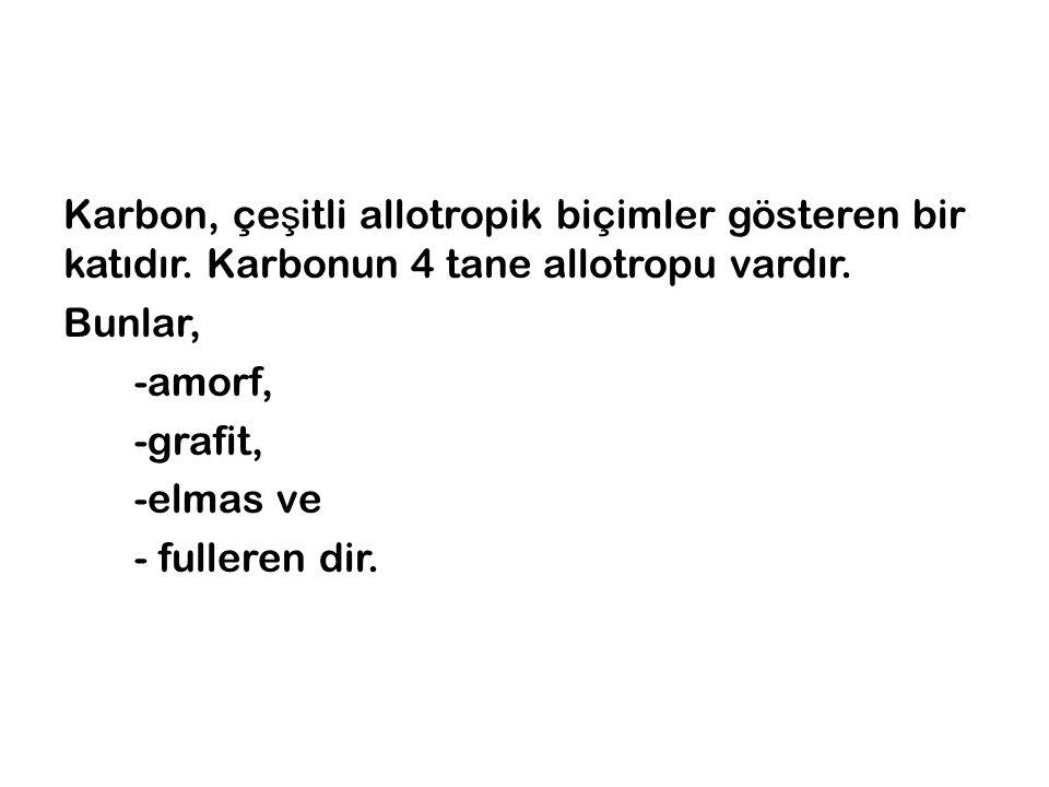 Karbon, çe ş itli allotropik biçimler gösteren bir katıdır.