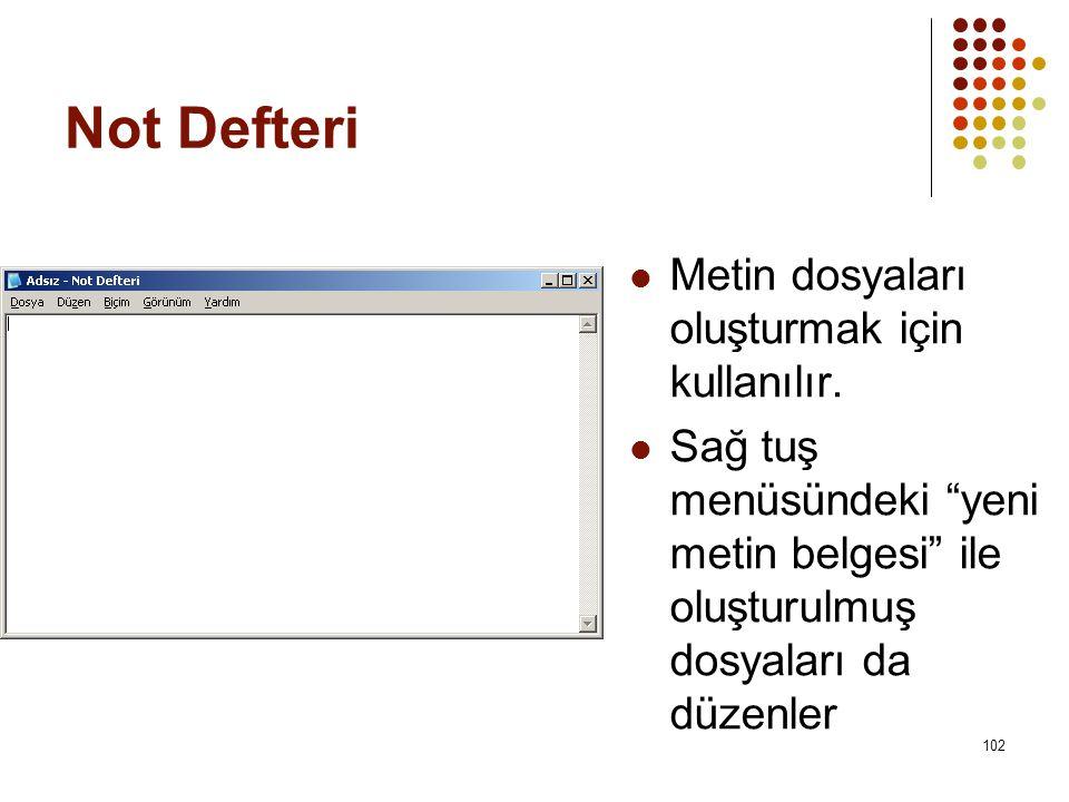 Not Defteri  Metin dosyaları oluşturmak için kullanılır.