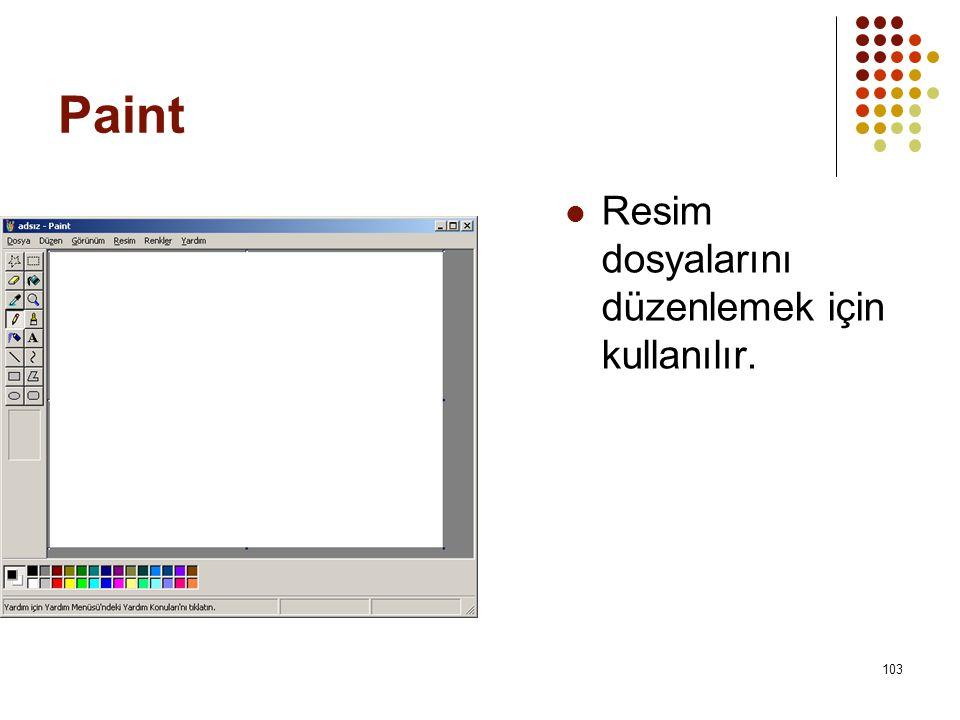 Paint  Resim dosyalarını düzenlemek için kullanılır. 103