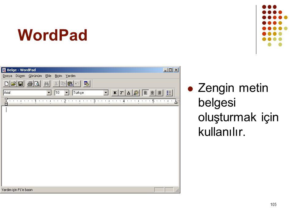 WordPad  Zengin metin belgesi oluşturmak için kullanılır. 105