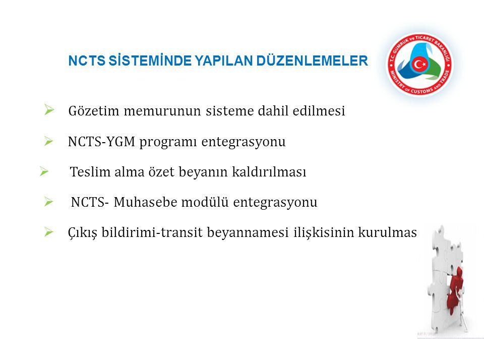 NCTS SİSTEMİNDE YAPILAN DÜZENLEMELER  Gözetim memurunun sisteme dahil edilmesi  NCTS-YGM programı entegrasyonu  Teslim alma özet beyanın kaldırılması  NCTS- Muhasebe modülü entegrasyonu  Çıkış bildirimi-transit beyannamesi ilişkisinin kurulması