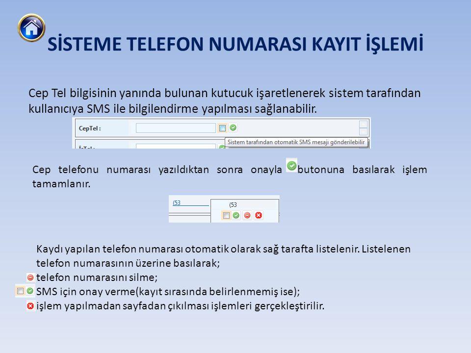 Cep Tel bilgisinin yanında bulunan kutucuk işaretlenerek sistem tarafından kullanıcıya SMS ile bilgilendirme yapılması sağlanabilir. SİSTEME TELEFON N