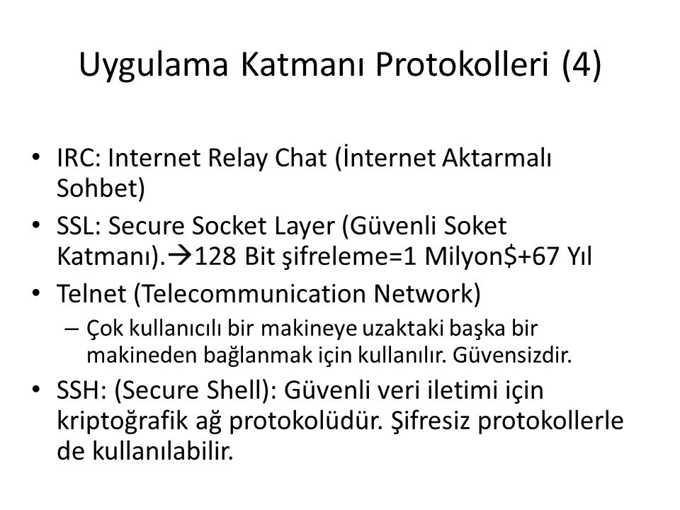 Uygulama Katmanı Protokolleri (4) • IRC: Internet Relay Chat (İnternet Aktarmalı Sohbet) • SSL: Secure Socket Layer (Güvenli Soket Katmanı).