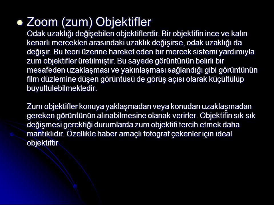  Zoom (zum) Objektifler Odak uzaklığı değişebilen objektiflerdir. Bir objektifin ince ve kalın kenarlı mercekleri arasındaki uzaklık değişirse, odak