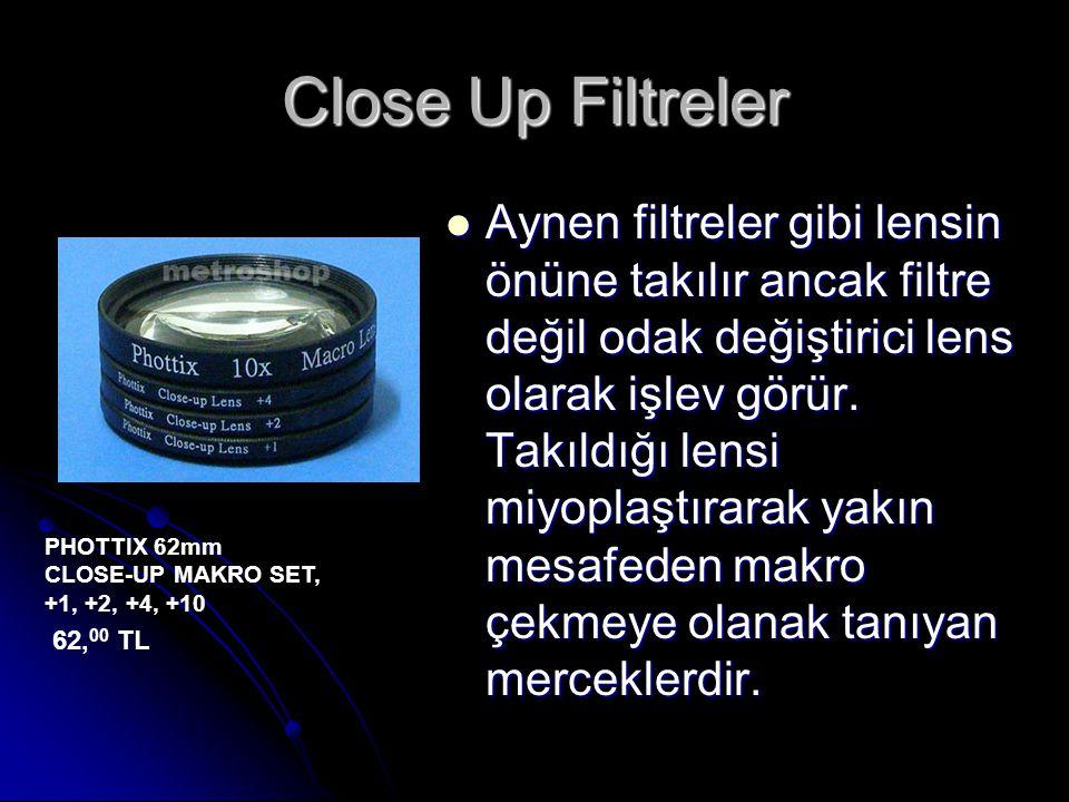 Close Up Filtreler  Aynen filtreler gibi lensin önüne takılır ancak filtre değil odak değiştirici lens olarak işlev görür. Takıldığı lensi miyoplaştı