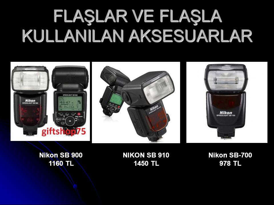 FLAŞLAR VE FLAŞLA KULLANILAN AKSESUARLAR Nikon SB 900 1160 TL NIKON SB 910 1450 TL Nikon SB-700 978 TL