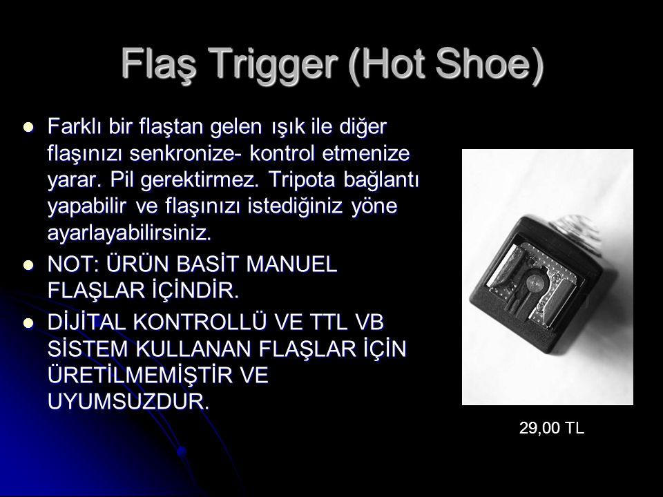 Flaş Trigger (Hot Shoe)  Farklı bir flaştan gelen ışık ile diğer flaşınızı senkronize- kontrol etmenize yarar. Pil gerektirmez. Tripota bağlantı yapa