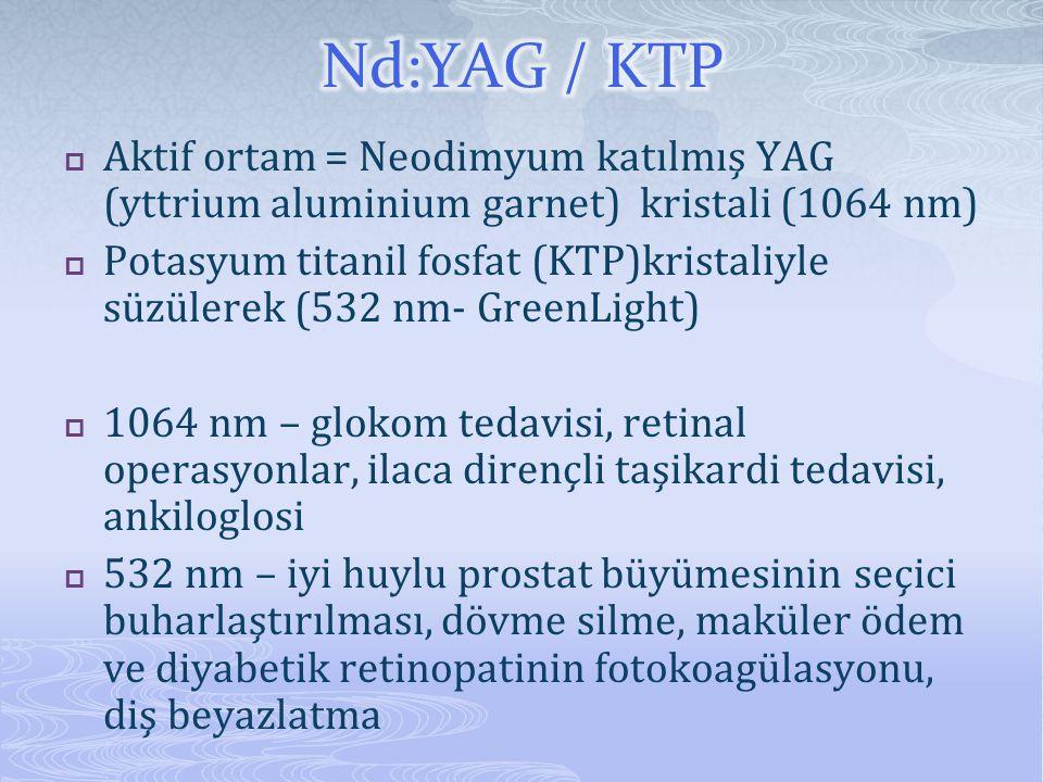  Aktif ortam = Neodimyum katılmış YAG (yttrium aluminium garnet) kristali (1064 nm)  Potasyum titanil fosfat (KTP)kristaliyle süzülerek (532 nm- Gre