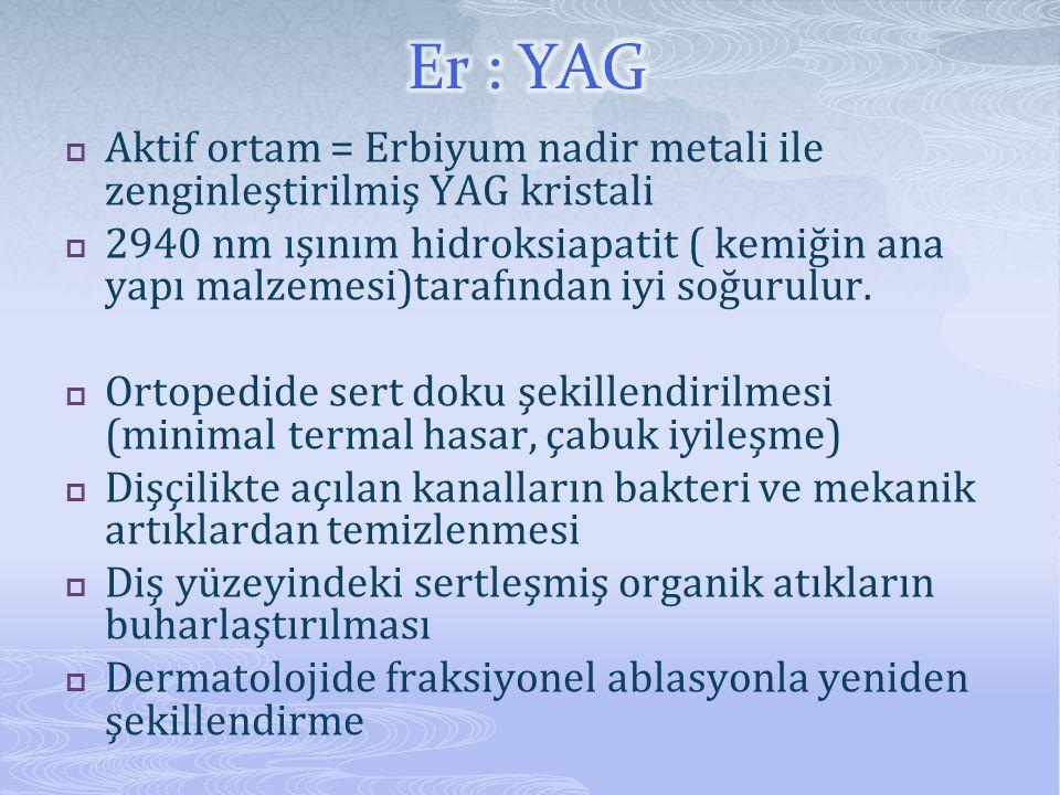  Aktif ortam = Erbiyum nadir metali ile zenginleştirilmiş YAG kristali  2940 nm ışınım hidroksiapatit ( kemiğin ana yapı malzemesi)tarafından iyi so