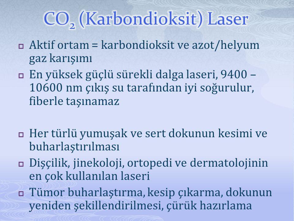  Aktif ortam = karbondioksit ve azot/helyum gaz karışımı  En yüksek güçlü sürekli dalga laseri, 9400 – 10600 nm çıkış su tarafından iyi soğurulur, f