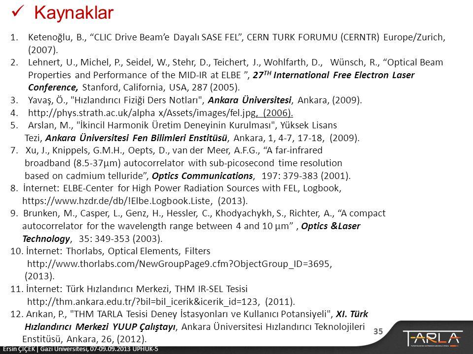 Kaynaklar 1.Ketenoğlu, B., CLIC Drive Beam'e Dayalı SASE FEL , CERN TURK FORUMU (CERNTR) Europe/Zurich, (2007).