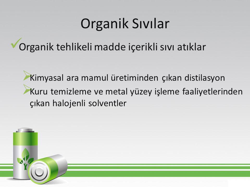 Organik Sıvılar  Organik tehlikeli madde içerikli sıvı atıklar  Kimyasal ara mamul üretiminden çıkan distilasyon  Kuru temizleme ve metal yüzey işl