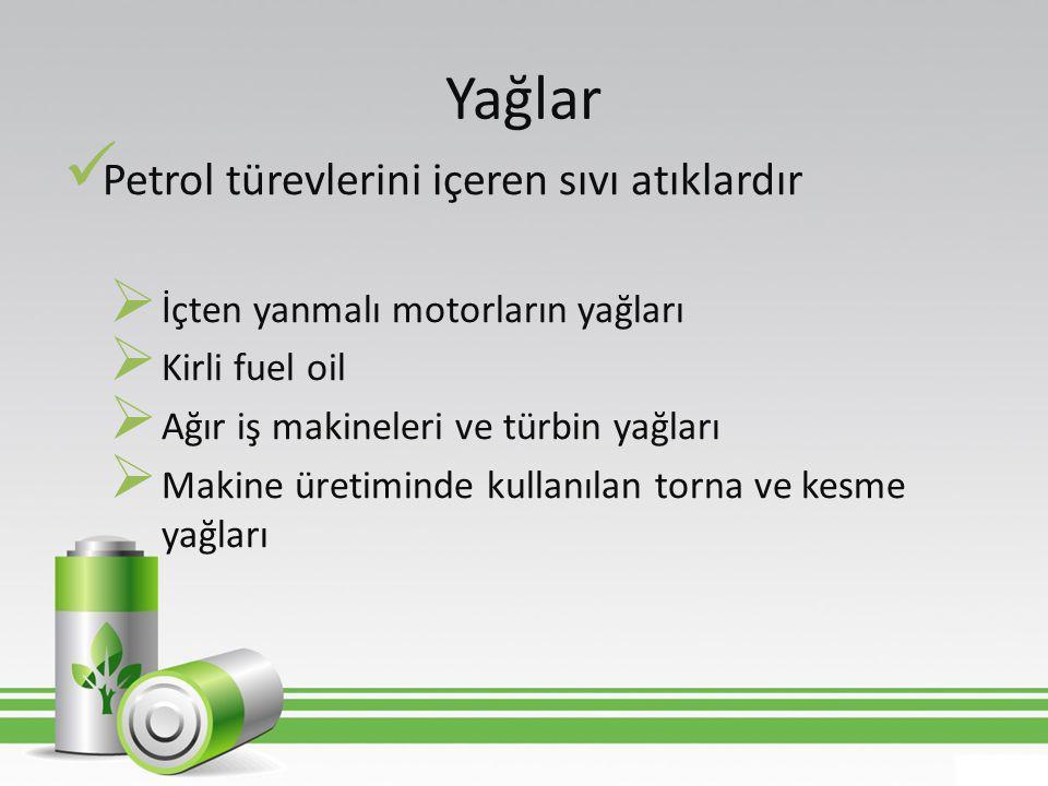 Yağlar  Petrol türevlerini içeren sıvı atıklardır  İçten yanmalı motorların yağları  Kirli fuel oil  Ağır iş makineleri ve türbin yağları  Makine