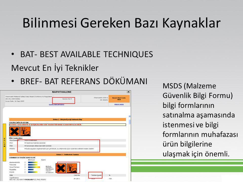 Bilinmesi Gereken Bazı Kaynaklar • BAT- BEST AVAILABLE TECHNIQUES Mevcut En İyi Teknikler • BREF- BAT REFERANS DÖKÜMANI MSDS (Malzeme Güvenlik Bilgi F