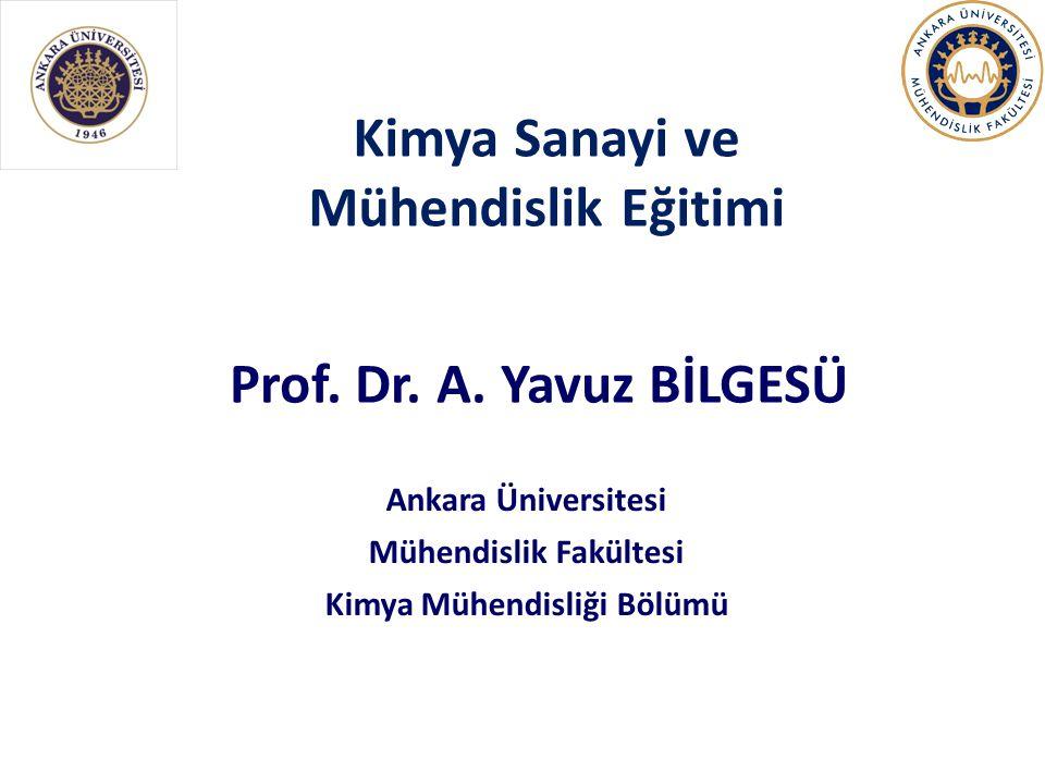 Kimya Sanayi ve Mühendislik Eğitimi Ankara Üniversitesi Mühendislik Fakültesi Kimya Mühendisliği Bölümü Prof.