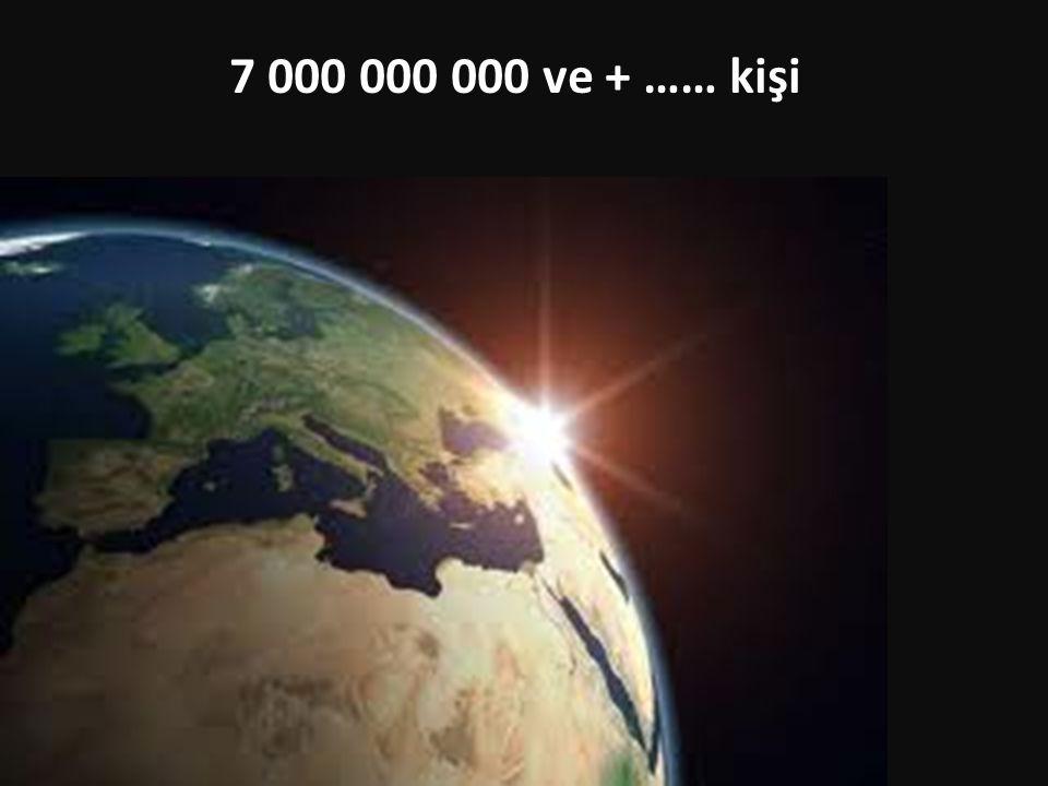 7 000 000 000 ve + …… kişi