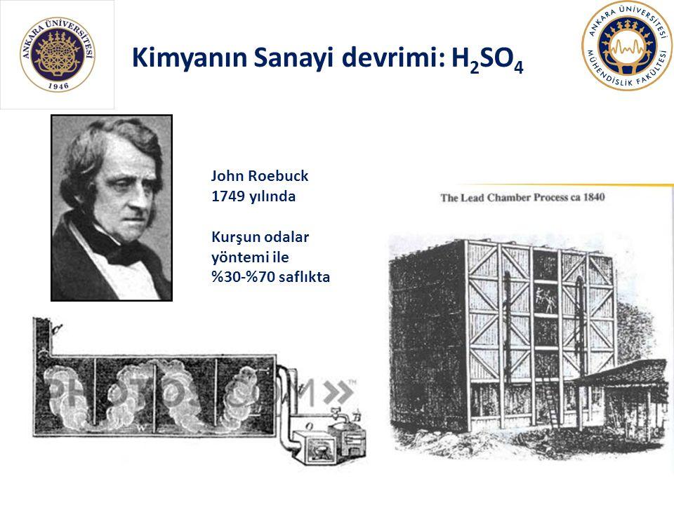 Kimyanın Sanayi devrimi: H 2 SO 4 John Roebuck 1749 yılında Kurşun odalar yöntemi ile %30-%70 saflıkta