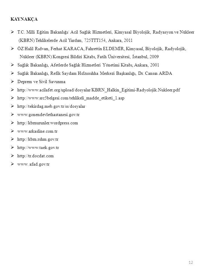 12 KAYNAKÇA  T.C. Milli Eğitim Bakanlığı/ Acil Sağlık Hizmetleri, Kimyasal Biyolojik, Radyasyon ve Nükleer (KBRN) Tehlikelerde Acil Yardım, 725TTT154