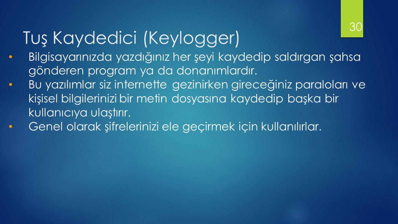 Tuş Kaydedici (Keylogger) 30 • Bilgisayarınızda yazdığınız her şeyi kaydedip saldırgan şahsa gönderen program ya da donanımlardır.