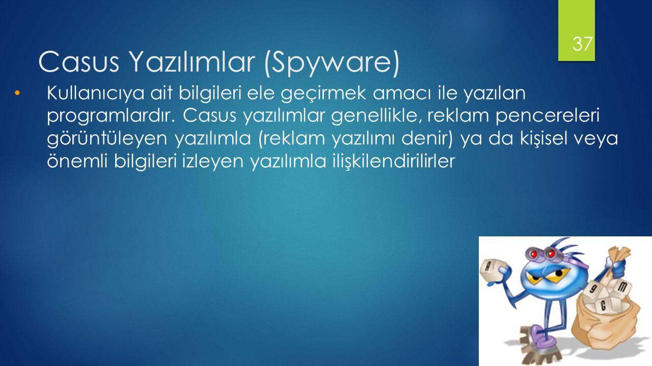 Casus Yazılımlar (Spyware) 37 • Kullanıcıya ait bilgileri ele geçirmek amacı ile yazılan programlardır.
