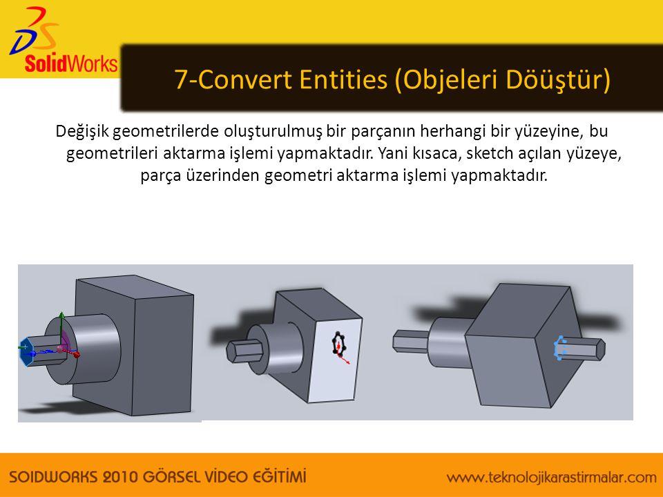 7-Convert Entities (Objeleri Döüştür) Değişik geometrilerde oluşturulmuş bir parçanın herhangi bir yüzeyine, bu geometrileri aktarma işlemi yapmaktadı