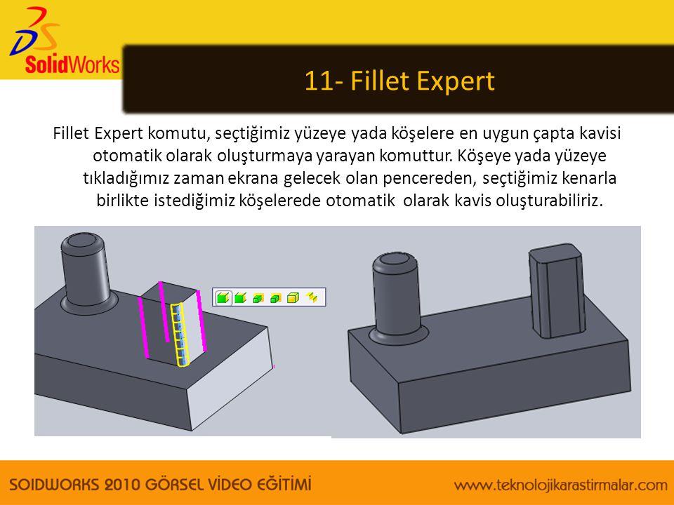 11- Fillet Expert Fillet Expert komutu, seçtiğimiz yüzeye yada köşelere en uygun çapta kavisi otomatik olarak oluşturmaya yarayan komuttur. Köşeye yad