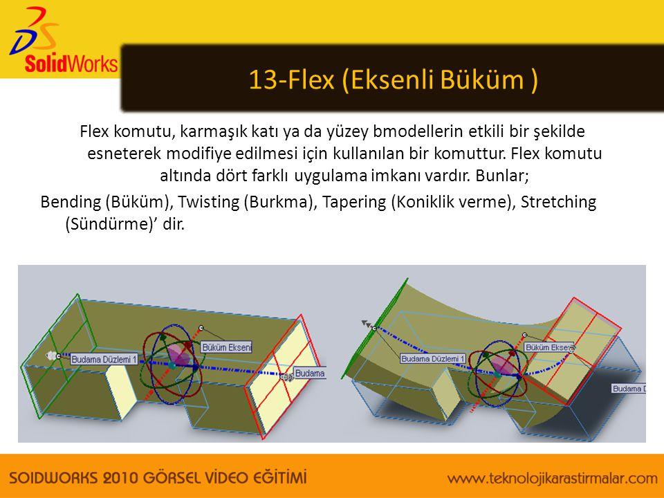 13-Flex (Eksenli Büküm ) Flex komutu, karmaşık katı ya da yüzey bmodellerin etkili bir şekilde esneterek modifiye edilmesi için kullanılan bir komuttu