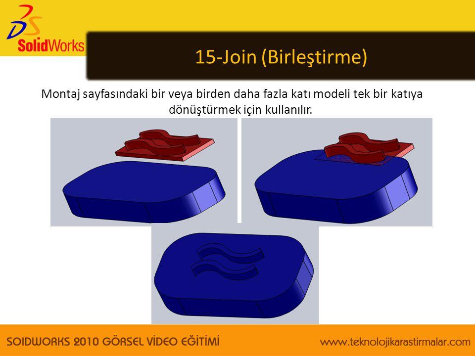 15-Join (Birleştirme) Montaj sayfasındaki bir veya birden daha fazla katı modeli tek bir katıya dönüştürmek için kullanılır.