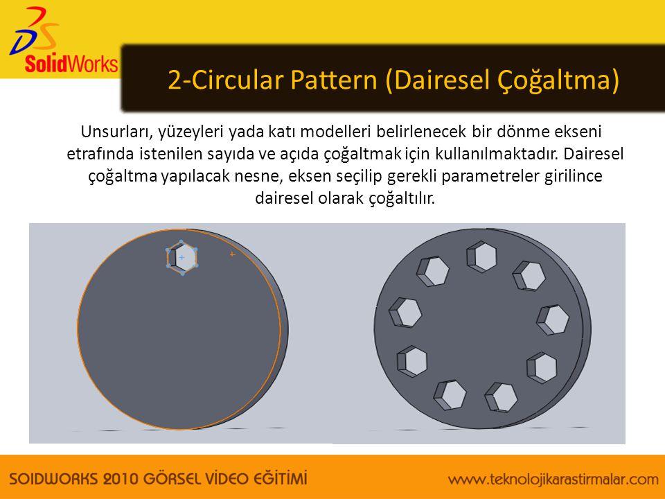 2-Circular Pattern (Dairesel Çoğaltma) Unsurları, yüzeyleri yada katı modelleri belirlenecek bir dönme ekseni etrafında istenilen sayıda ve açıda çoğa