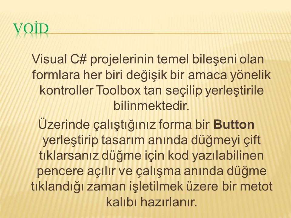 Visual C# projelerinin temel bileşeni olan formlara her biri değişik bir amaca yönelik kontroller Toolbox tan seçilip yerleştirile bilinmektedir.