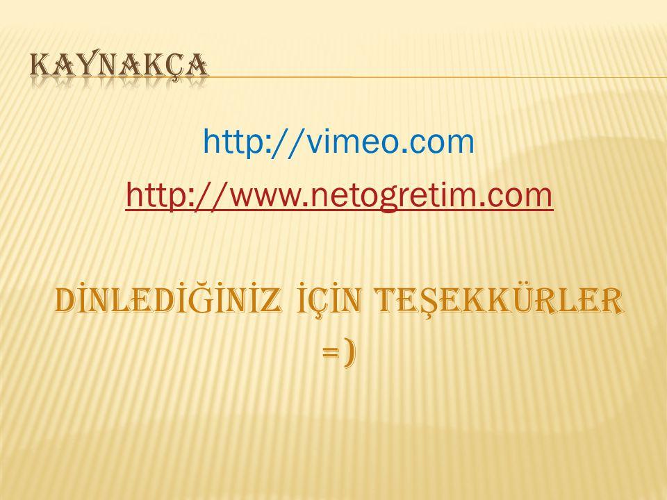 http://vimeo.com http://www.netogretim.com D İ NLED İĞİ N İ Z İ Ç İ N TE Ş EKKÜRLER =)