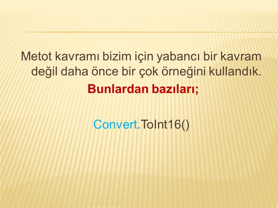 Metot kavramı bizim için yabancı bir kavram değil daha önce bir çok örneğini kullandık. Bunlardan bazıları; Convert.ToInt16()