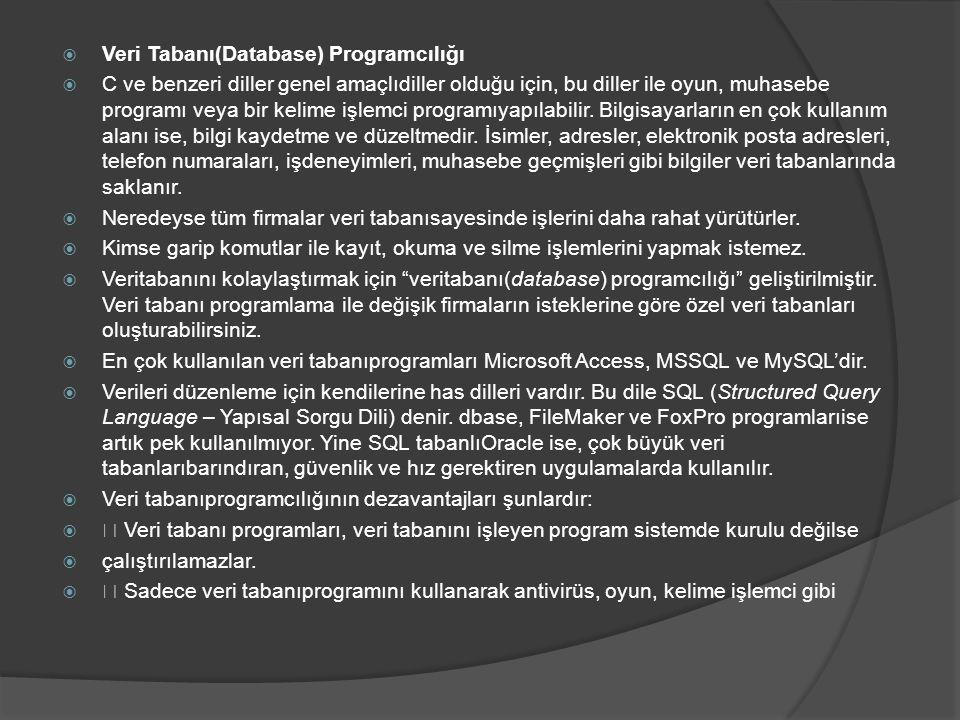  Veri Tabanı(Database) Programcılığı  C ve benzeri diller genel amaçlıdiller olduğu için, bu diller ile oyun, muhasebe programı veya bir kelime işle