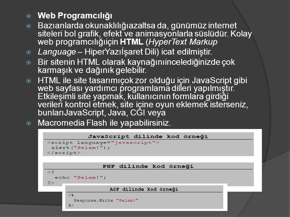 Web Programcılığı  Bazıanlarda okunaklılığıazaltsa da, günümüz internet siteleri bol grafik, efekt ve animasyonlarla süslüdür. Kolay web programcıl