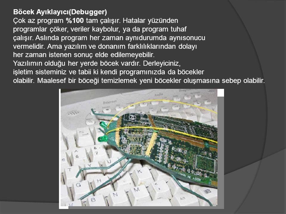 Böcek Ayıklayıcı(Debugger) Çok az program %100 tam çalışır. Hatalar yüzünden programlar çöker, veriler kaybolur, ya da program tuhaf çalışır. Aslında
