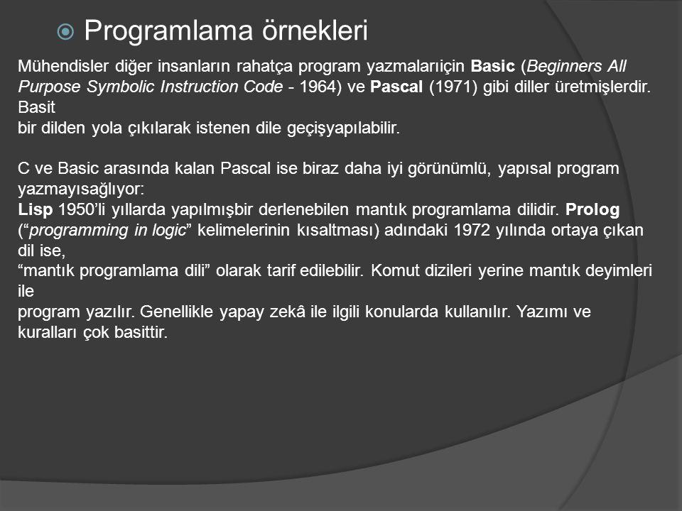  Programlama örnekleri Mühendisler diğer insanların rahatça program yazmalarıiçin Basic (Beginners All Purpose Symbolic Instruction Code - 1964) ve P