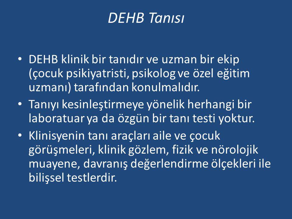 DEHB Tanısı • DEHB klinik bir tanıdır ve uzman bir ekip (çocuk psikiyatristi, psikolog ve özel eğitim uzmanı) tarafından konulmalıdır.