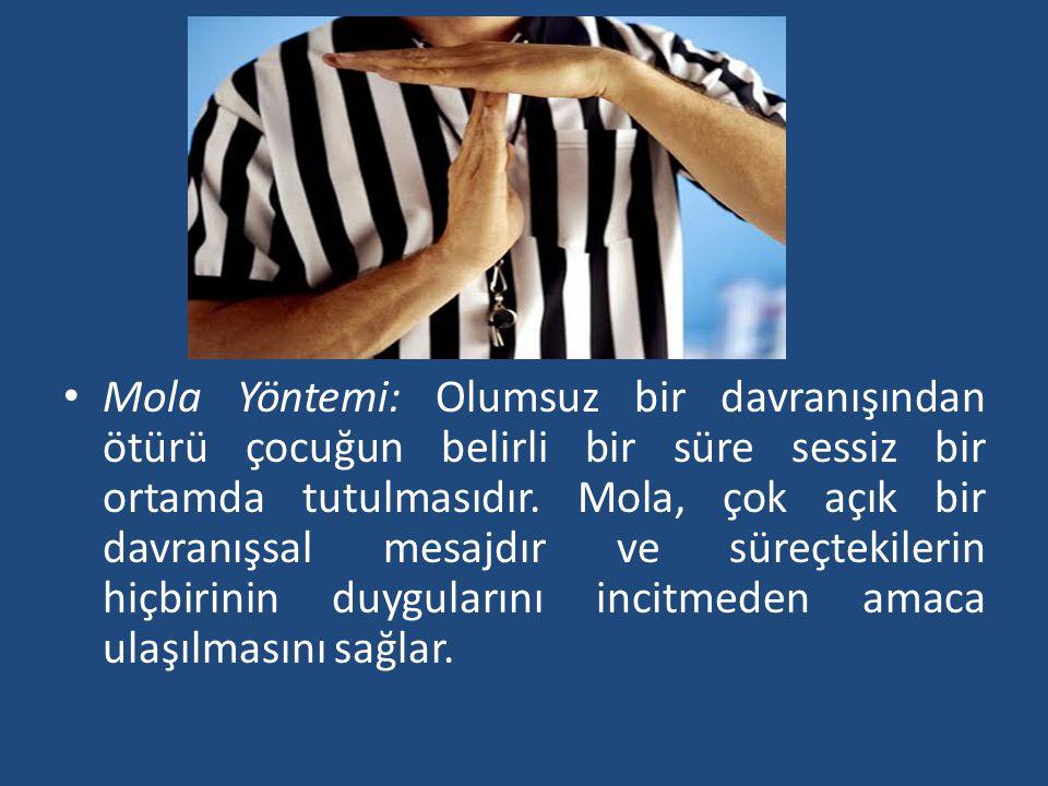 • Mola Yöntemi: Olumsuz bir davranışından ötürü çocuğun belirli bir süre sessiz bir ortamda tutulmasıdır.