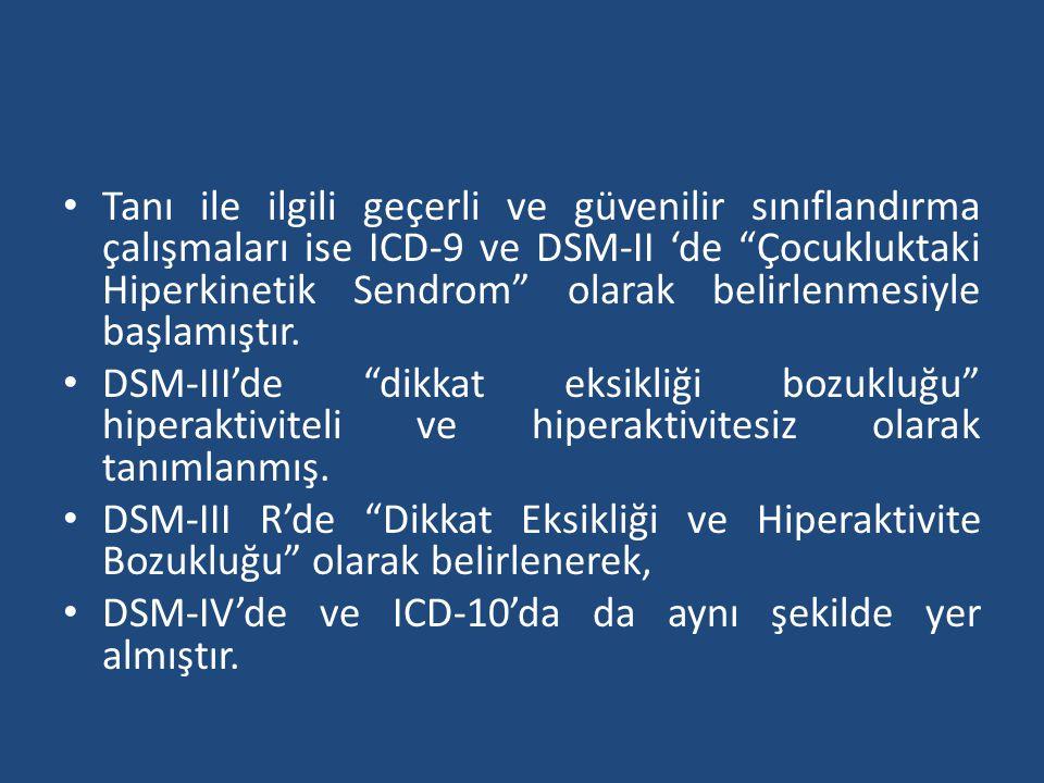 • Tanı ile ilgili geçerli ve güvenilir sınıflandırma çalışmaları ise ICD-9 ve DSM-II 'de Çocukluktaki Hiperkinetik Sendrom olarak belirlenmesiyle başlamıştır.